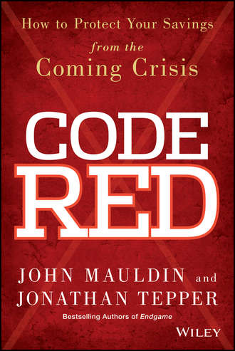 John  Mauldin. Code Red. How to Protect Your Savings From the Coming Crisis