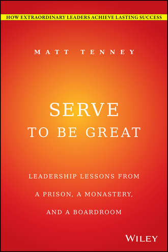 Jon  Gordon. Serve to Be Great. Leadership Lessons from a Prison, a Monastery, and a Boardroom