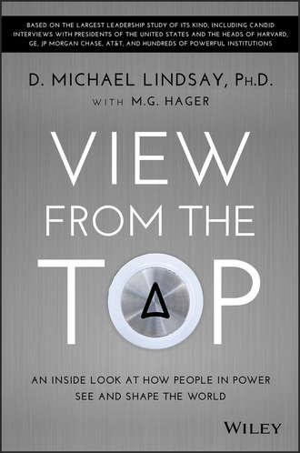 D. Lindsay Michael. View From the Top. An Inside Look at How People in Power See and Shape the World