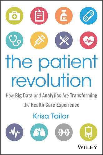 Krisa  Tailor. The Patient Revolution. How Big Data and Analytics Are Transforming the Health Care Experience