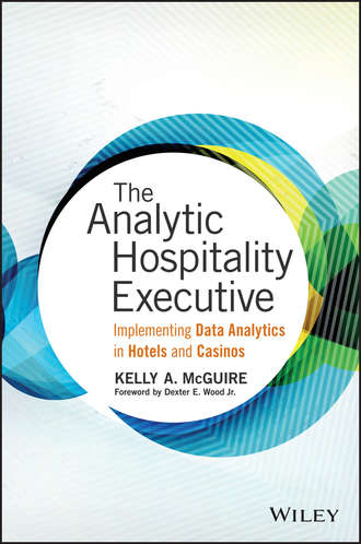 Kelly McGuire A.. The Analytic Hospitality Executive. Implementing Data Analytics in Hotels and Casinos