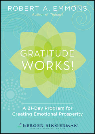 Robert Emmons A.. Gratitude Works!. A 21-Day Program for Creating Emotional Prosperity