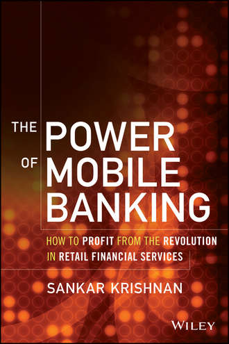 Sankar  Krishnan. The Power of Mobile Banking. How to Profit from the Revolution in Retail Financial Services