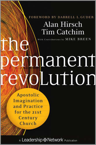 Alan  Hirsch. The Permanent Revolution. Apostolic Imagination and Practice for the 21st Century Church