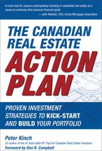 Peter  Kinch. The Canadian Real Estate Action Plan. Proven Investment Strategies to Kick Start and Build Your Portfolio