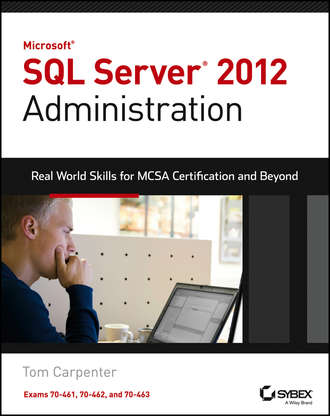 Tom  Carpenter. Microsoft SQL Server 2012 Administration. Real-World Skills for MCSA Certification and Beyond (Exams 70-461, 70-462, and 70-463)