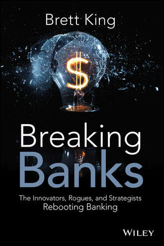 Brett  King. Breaking Banks. The Innovators, Rogues, and Strategists Rebooting Banking