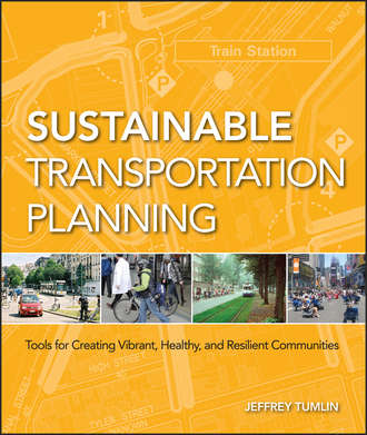 Jeffrey  Tumlin. Sustainable Transportation Planning. Tools for Creating Vibrant, Healthy, and Resilient Communities