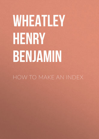 Wheatley Henry Benjamin. How to Make an Index