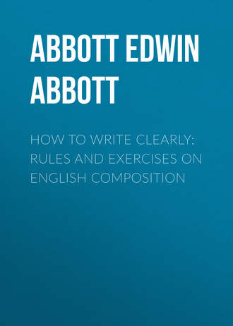 Abbott Edwin Abbott. How to Write Clearly: Rules and Exercises on English Composition