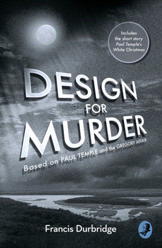 Francis Durbridge. Design For Murder: Based on 'Paul Temple and the Gregory Affair'