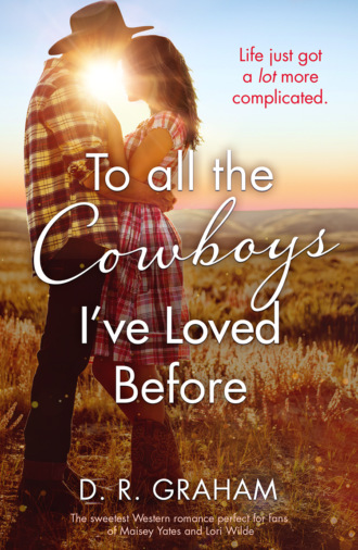 D. Graham R.. To All the Cowboys I've Loved Before: The Hottest Western Romance of 2019!