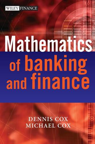 Michael  Cox. The Mathematics of Banking and Finance