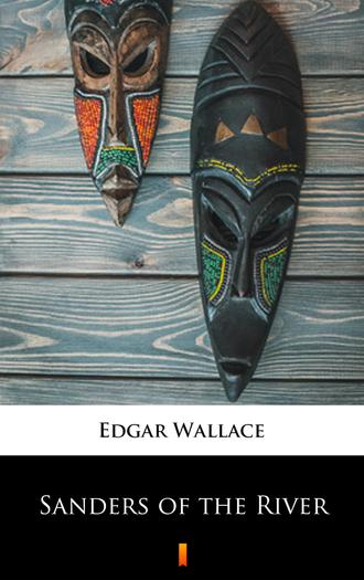 Edgar  Wallace. Sanders of the River