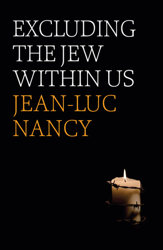 Jean-Luc Nancy. Excluding the Jew Within Us